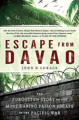 Escape from Davao: The Forgotten Story of the Most Daring Prison Break of the Pacific War - Lukacs, John D