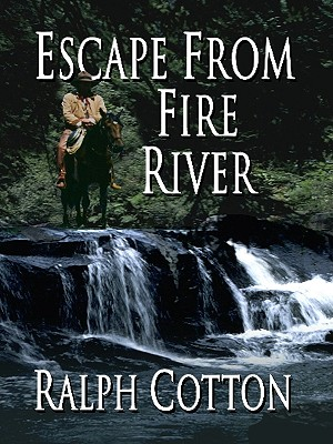 Escape from Fire River - Cotton, Ralph