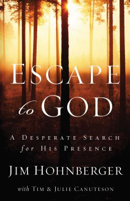 Escape to God: A Desperate Search for His Presence - Hohnberger, Jim