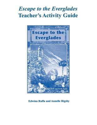 Escape to the Everglades Teacher's Activity Guide - Raffa, Edwina, and Rigsby, Annelle