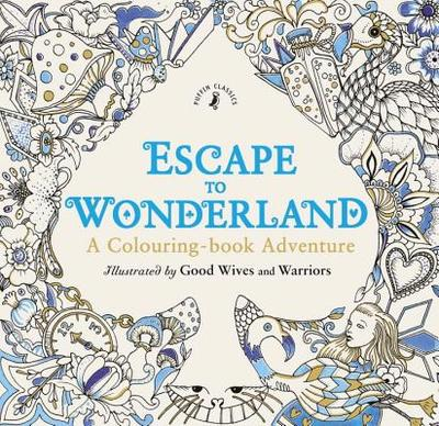 Escape to Wonderland: A Colouring Book Adventure - Good Wives and Warriors