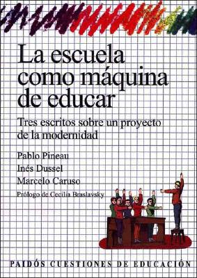 Escuela Como Maquina de Educar, La - Dussel, Ines, and Pineau, Pablo, and Caruso, Marcelo