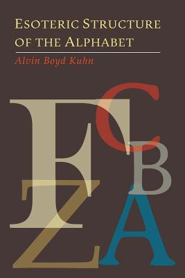 Esoteric Structure of the Alphabet - Kuhn, Alvin Boyd