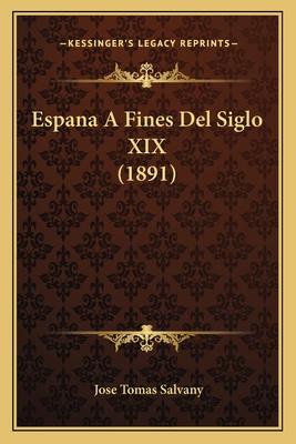 Espana a Fines del Siglo XIX (1891) - Salvany, Jose Tomas