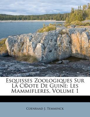 Esquisses Zoologiques Sur La C Ote de Guine: Les Mammifleres, Volume 1 - Temminck, Coenraad Jacob