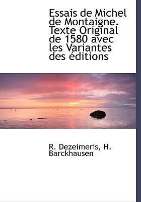 Essais de Michel de Montaigne. Texte Original de 1580 Avec Les Variantes Des Ditions - Dezeimeris, R, and Barckhausen, Henri Auguste