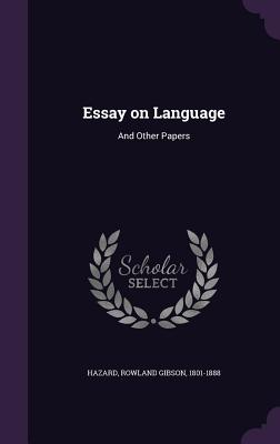 Essay on Language: And Other Papers - Hazard, Rowland Gibson 1801-1888 (Creator)