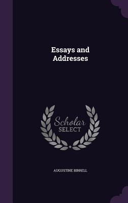Essays and Addresses - Birrell, Augustine