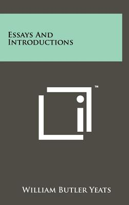Essays and Introductions - Yeats, William Butler