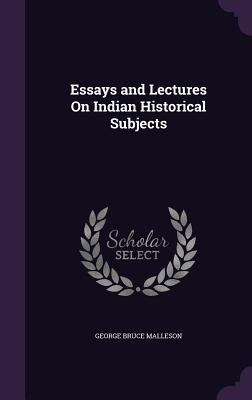 Essays and Lectures on Indian Historical Subjects - Malleson, George Bruce
