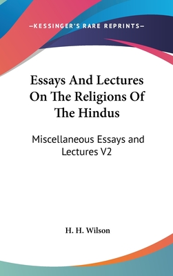 Essays and Lectures on the Religions of the Hindus: Miscellaneous Essays and Lectures V2 - Wilson, H H