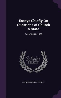 Essays Chiefly on Questions of Church & State: From 1850 to 1870 - Stanley, Arthur Penrhyn