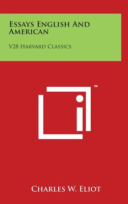 Essays English and American: V28 Harvard Classics - Eliot, Charles W (Editor)