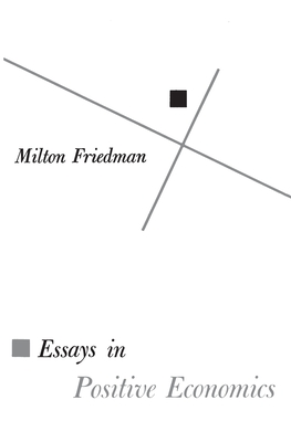"""essays in positive economics friedman The methodology of positive economics milton friedman's 1953 essay """"the methodology of positive econom-ics"""" remains the most cited, influential, and."""