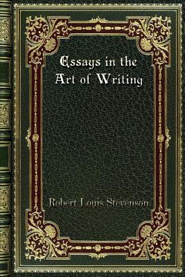 Essays in the Art of Writing - Stevenson, Robert Louis