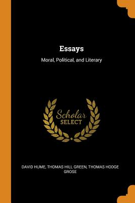 Essays: Moral, Political, and Literary - Hume, David, and Green, Thomas Hill, and Grose, Thomas Hodge