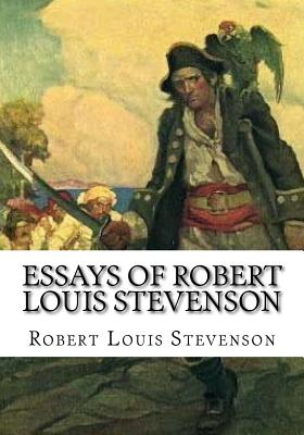 Essays of Robert Louis Stevenson - Stevenson, Robert Louis