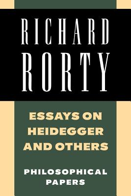 Essays on Heidegger and Others: Philosophical Papers - Rorty, Richard, Professor