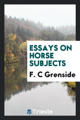 Essays on Horse Subjects - Grenside, F C