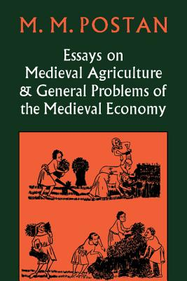 Essays on Medieval Agriculture and General Problems of the Medieval Economy - Postan, M M