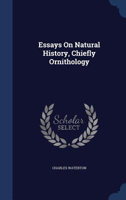 Essays on Natural History, Chiefly Ornithology - Waterton, Charles