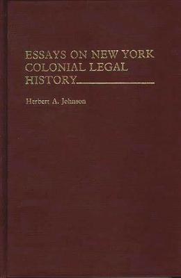 Essays on New York Colonial Legal History - Johnson, Herbert Alan