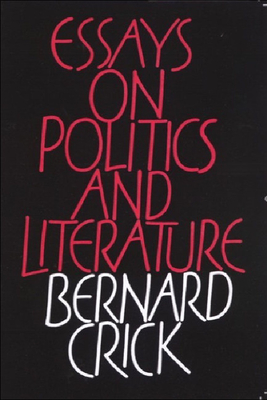 Essays on Politics and Literature - Crick, Bernard