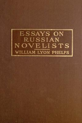 Essays on Russian Novelists - Phelps, William Lyon