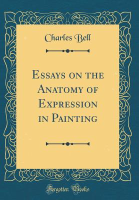 Essays on the Anatomy of Expression in Painting (Classic Reprint) - Bell, Charles, Sir