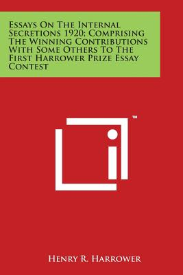Essays on the Internal Secretions 1920; Comprising the Winning Contributions with Some Others to the First Harrower Prize Essay Contest - Harrower, Henry R