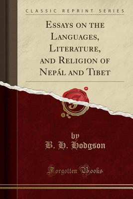 Essays on the Languages, Literature, and Religion of Nepal and Tibet (Classic Reprint) - Hodgson, B H