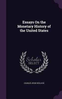 Essays on the Monetary History of the United States - Bullock, Charles Jesse