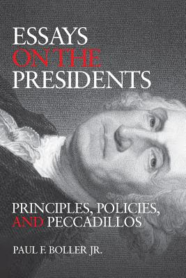 Essays on the Presidents: Principles and Politics - Boller, Paul F
