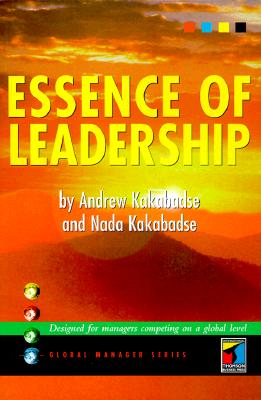 Essence of Leadership - Kakabadse, Andrew, and Kakabadse, Nada, and Korac-Kakabadse, NADA