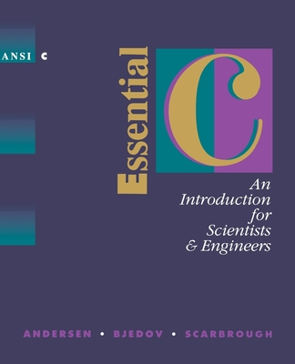 Essential C: An Introduction for Scientists and Engineers - Andersen, P K, and Bjedov, G, and Scarbrough, M G