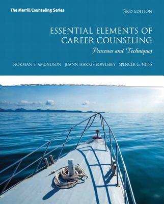 Essential Elements of Career Counseling: Processes and Techniques - Amundson, Norman E., and Harris-Bowlsbey, JoAnn, and Niles, Spencer G.