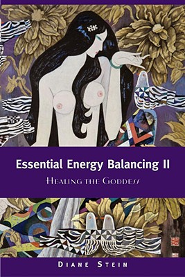 Essential Energy Balancing II: Healing the Goddess - Stein, Diane