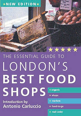 Essential Guide to Londons Best Food Shops - Carluccio, Antonio (Introduction by)