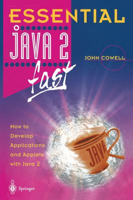 Essential Java 2 Fast: How to Develop Applications and Applets with Java 2 - Cowell, John