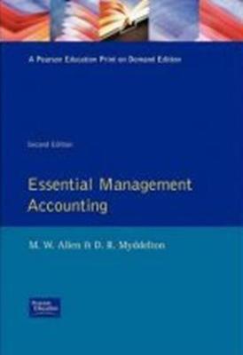 Essential Management Accounting - Allen, M W, and Boyd, Elaine