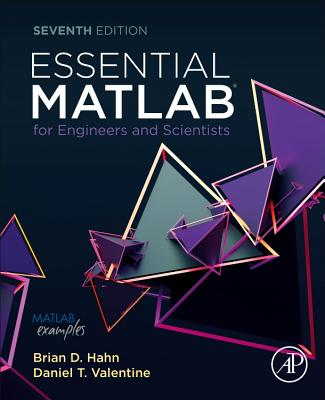 Essential MATLAB for Engineers and Scientists - Hahn, Brian, and Valentine, Daniel