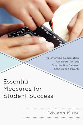 Essential Measures for Student Success: Implementing Cooperation, Collaboration, and Coordination Between Schools and Parents - Kirby, Edwena