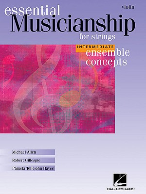 Essential Musicianship for Strings: Violin: Intermediate Ensemble Concepts - Gillespie, Robert, and Tellejohn Hayes, Pamela, and Allen, Michael