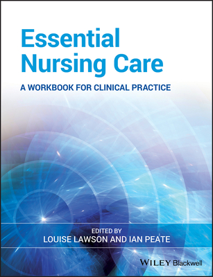 Essential Nursing Care: A Workbook for Clinical Practice - Lawson, Louise (Editor), and Peate, Ian (Editor)
