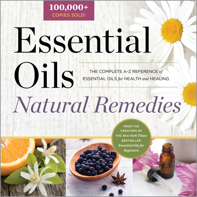Essential Oils Natural Remedies: The Complete A-Z Reference of Essential Oils for Health and Healing - Althea Press