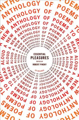 Essential Pleasures: A New Anthology of Poems to Read Aloud - Pinsky, Robert (Editor)