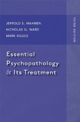 Essential Psychopathology and Its Treatment - Maxmen, Jerrold S, and Ward, Nicholas G, and Kilgus, Mark