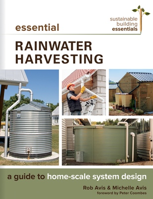 Essential Rainwater Harvesting: A Guide to Home-Scale System Design - Avis, Rob, and Avis, Michelle