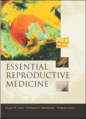 Essential Reproductive Medicine - Carr, Bruce R, and Blackwell, Richard E, M.D., and Azziz, Ricardo, MD, MPH, MBA