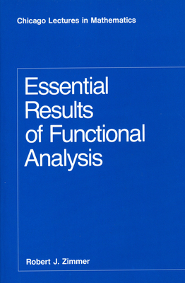 Essential Results of Functional Analysis - Zimmer, Robert J